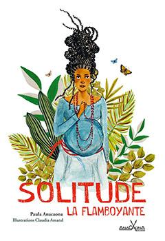 Solitude la flamboyante, de Paula Anacaona et Claudia Amaral