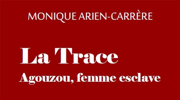 Parution de «La Trace. Agouzou, femme esclave», de Monique Arien-Carrère
